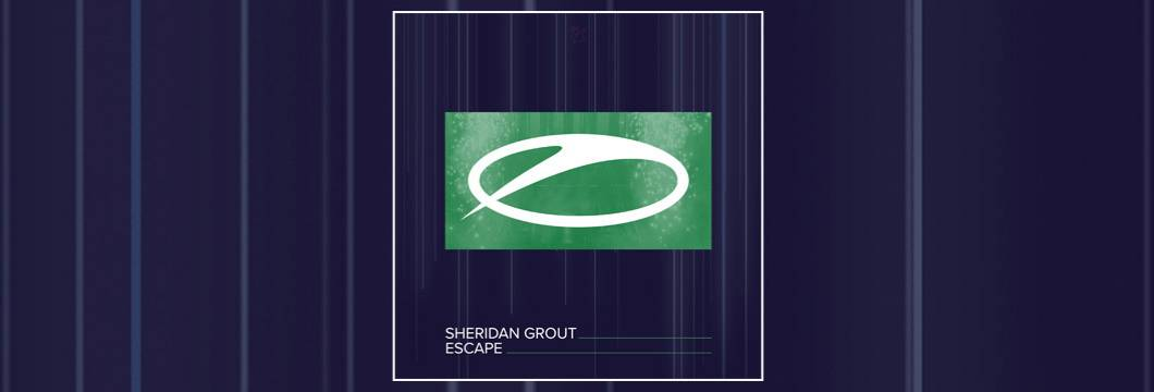OUT NOW on ASOT: Sheridan Grout – Escape