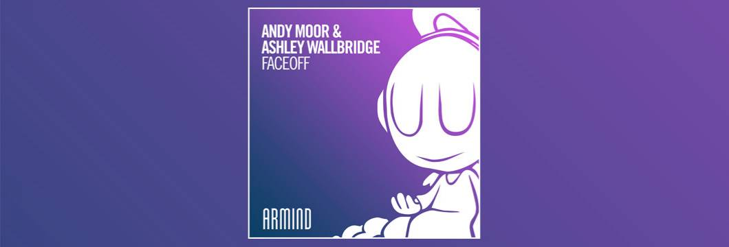 OUT NOW on ARMIND: Ashley Wallbridge & Andy Moor – FaceOff