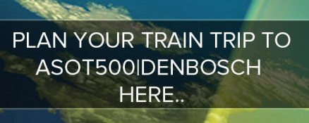 PLAN YOUR TRAINTRIP TO ASOT500|DENBOSCH HERE!