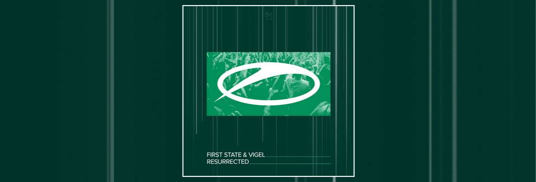 OUT NOW on ASOT: First State & Vigel – Resurrected