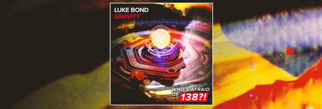 OUT NOW on WAO138?!: Luke Bond – Gravity