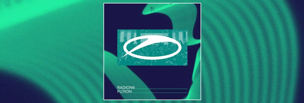 OUT NOW on ASOT: Radion6 – FU7ION
