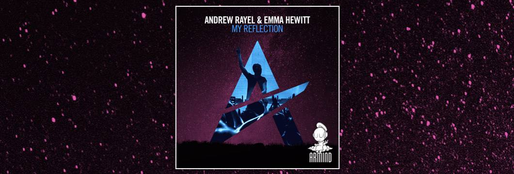 OUT NOW on ARMIND: Andrew Rayel feat. Emma Hewitt – My Reflection