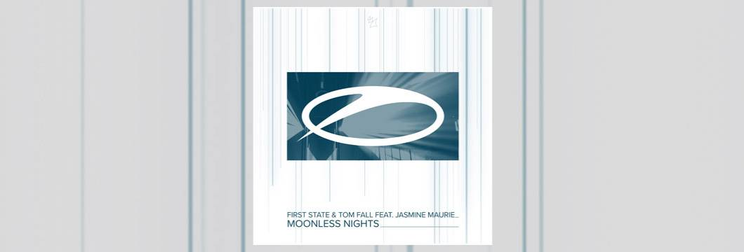 OUT NOW on ASOT: First State & Tom Fall feat. Jasmine Maurie – Moonless Nights