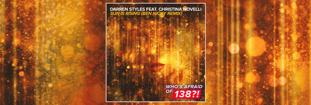 OUT NOW on WAO138?!: Darren Styles feat. Christina Novelli – Sun Is Rising (Ben Nicky Remix)