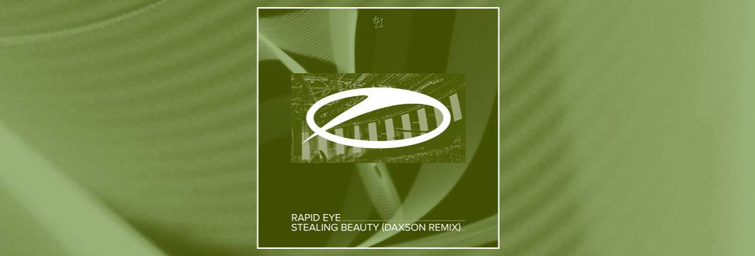OUT NOW on ASOT: Rapid Eye – Stealing Beauty (Daxson Remix)