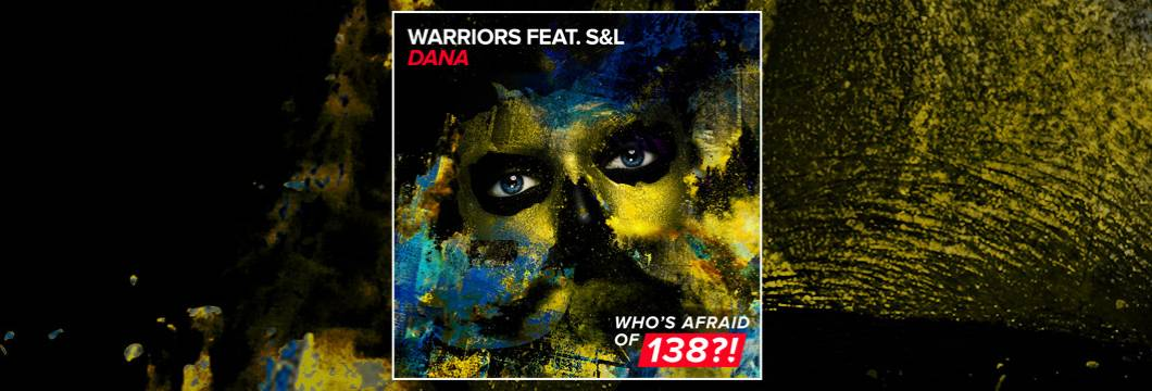 OUT NOW on WAO138?!: WARRIORS feat. S&L – Dana