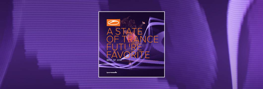 OUT NOW: A State of Trance: Future Favorite – Best of 2018