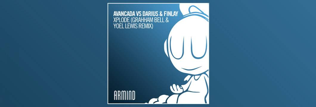 OUT NOW on ARMIND: Avancada vs Darius & Finlay – Xplode (Grahham Bell & Yoel Lewis Remix)