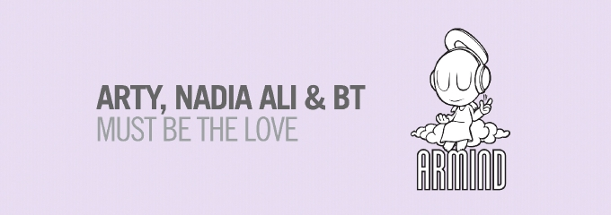 Out now on Armind: Arty, Nadia Ali &#038; BT &#8211; Must Be The Love