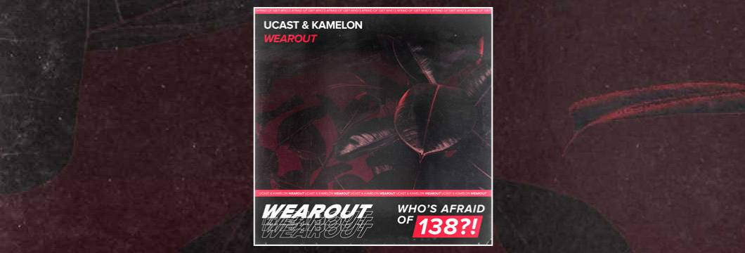 OUT NOW on WAO138?!: UCast & Kamelon – Wearout