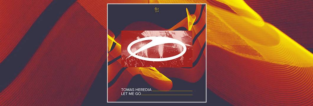 OUT NOW on ASOT: Tomas Heredia – Let Me Go