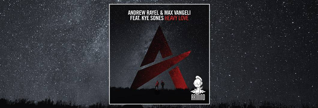 "OUT NOW on ARMIND: Andrew Rayel & Max Vangeli featuring Kye Sones ""Heavy Love"""