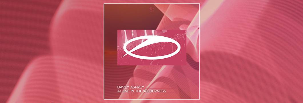 OUT NOW on ASOT: Davey Asprey – Alone In The Wilderness