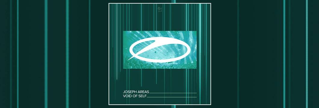 OUT NOW on ASOT: Joseph Areas – Void Of Self