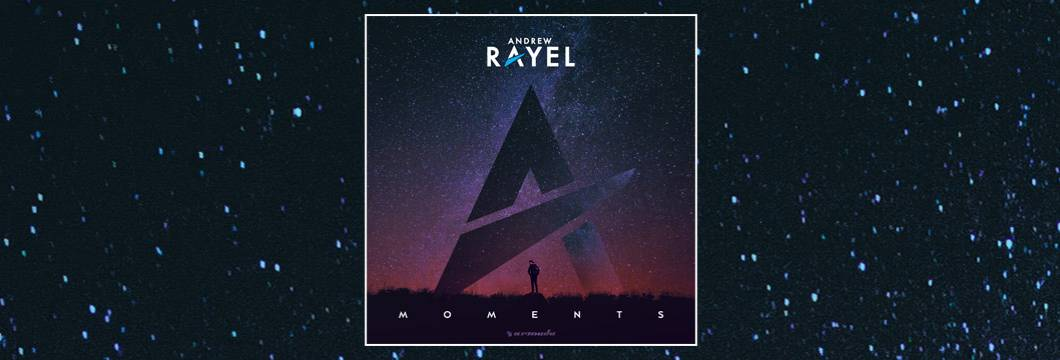 OUT NOW on ARMIND: Andrew Rayel – Moments