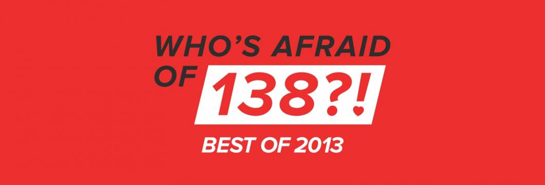 Who's Afraid Of 138?! – Best Of 2013