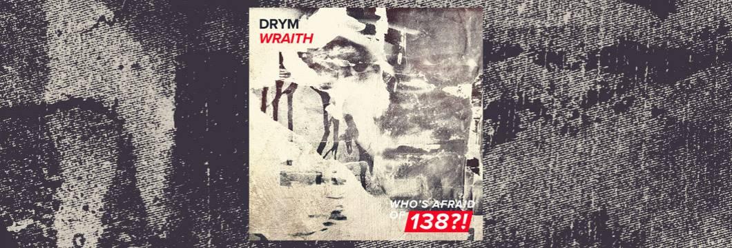 OUT NOW on WAO138?!: DRYM – Wraith