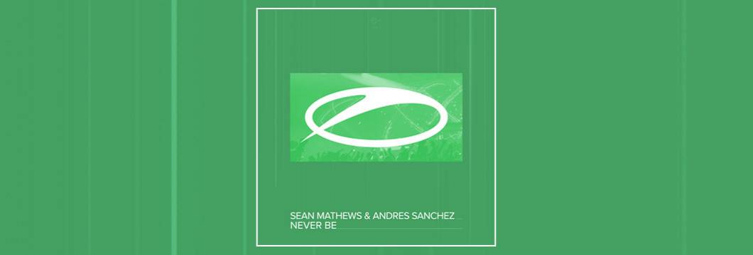 OUT NOW on ASOT: Sean Mathews & Andres Sanchez – Never Be
