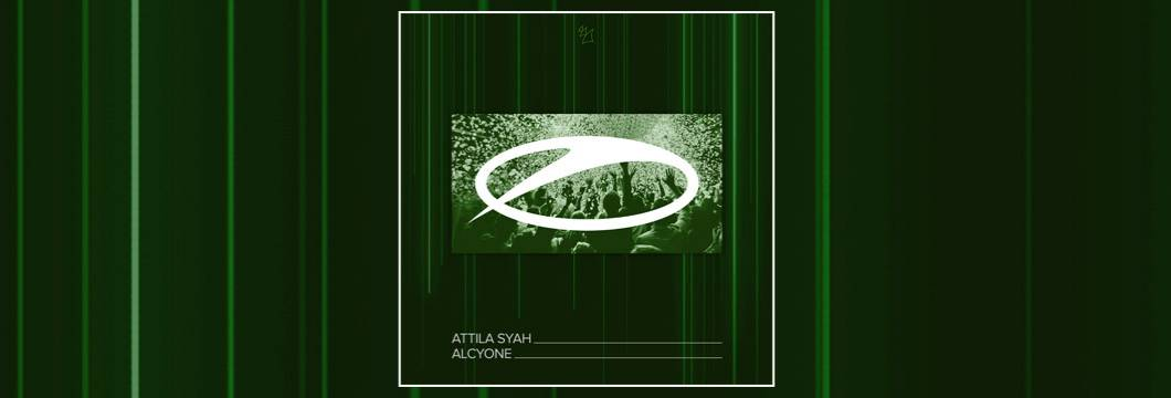 OUT NOW on ASOT: Attila Syah – Alcyone