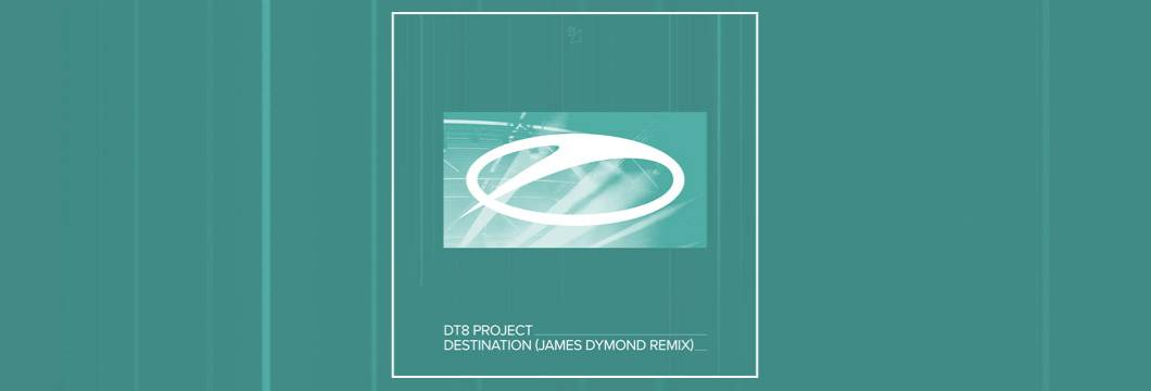 OUT NOW on ASOT: DT8 Project – Destination (James Dymond Remix)