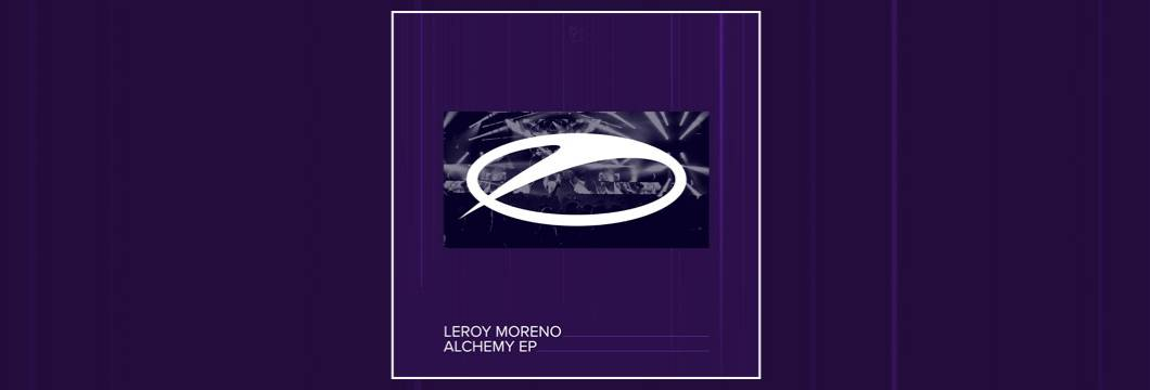 OUT NOW on ASOT: Leroy Moreno – Alchemy EP