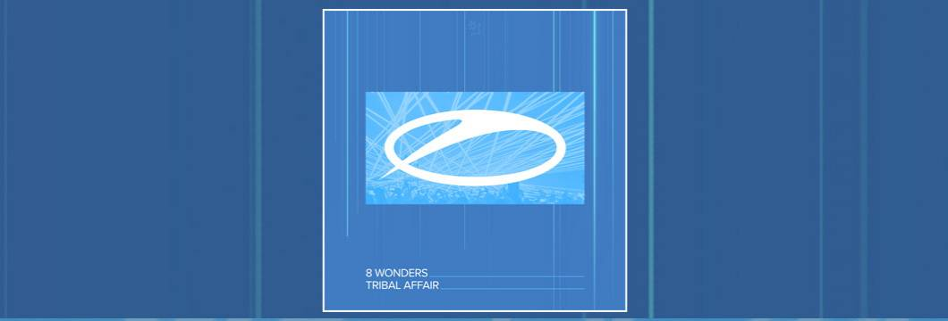 OUT NOW on ASOT: 8 Wonders – Tribal Affair