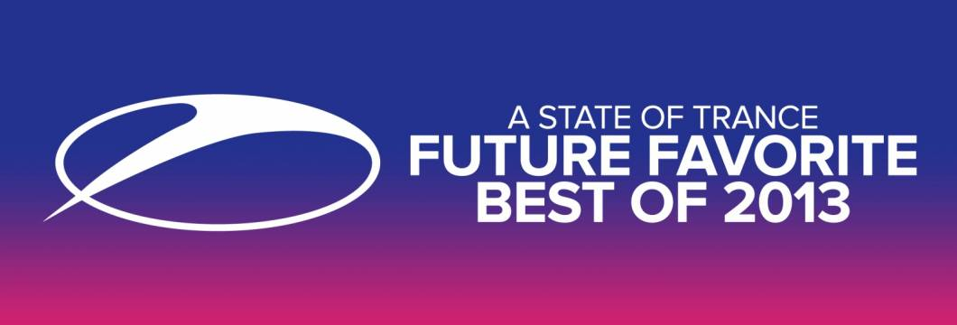 A State Of Trance – Future Favorite Best Of 2013