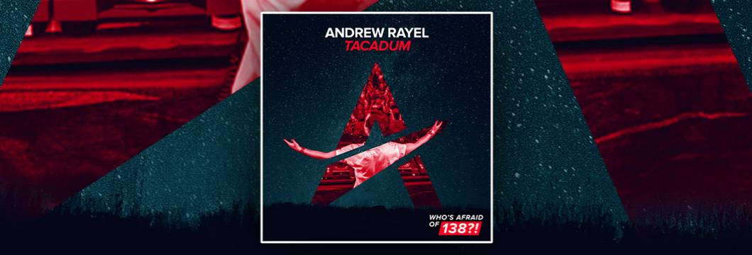 OUT NOW on WAO138?!: Andrew Rayel – Tacadum