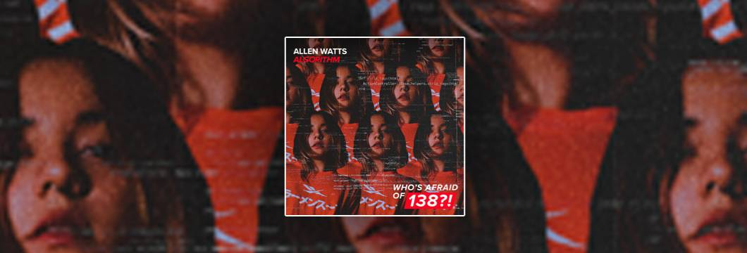 OUT NOW on WAO138?!: Allen Watts – Algorithm