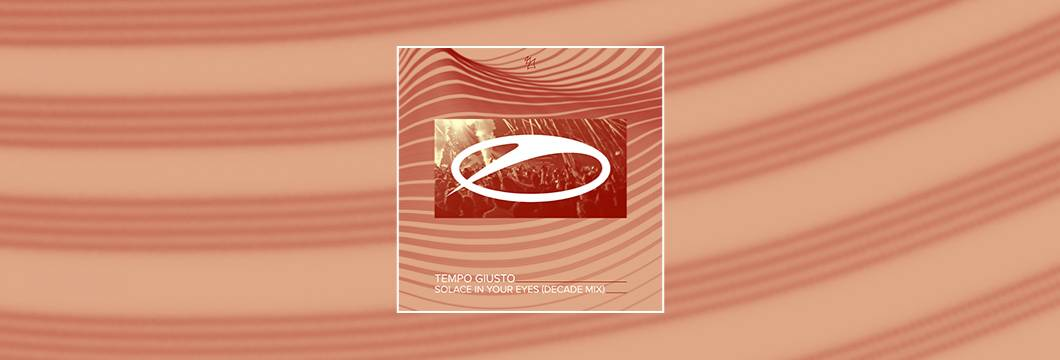 OUT NOW on ASOT: Tempo Giusto – Solace In Your Eyes (Decade Remix)