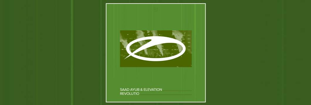 OUT NOW on ASOT: Saad Ayub & Elevation – Revolutio