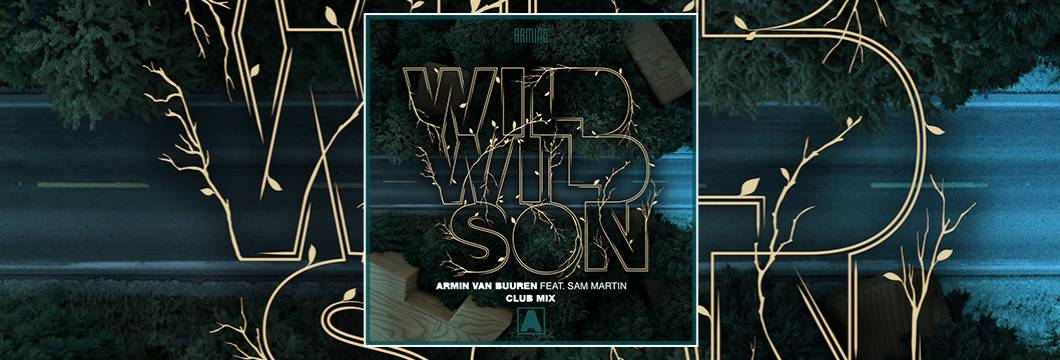 OUT NOW on ARMIND: Armin van Buuren feat. Sam Martin – Wild Wild Son (Club Mix)