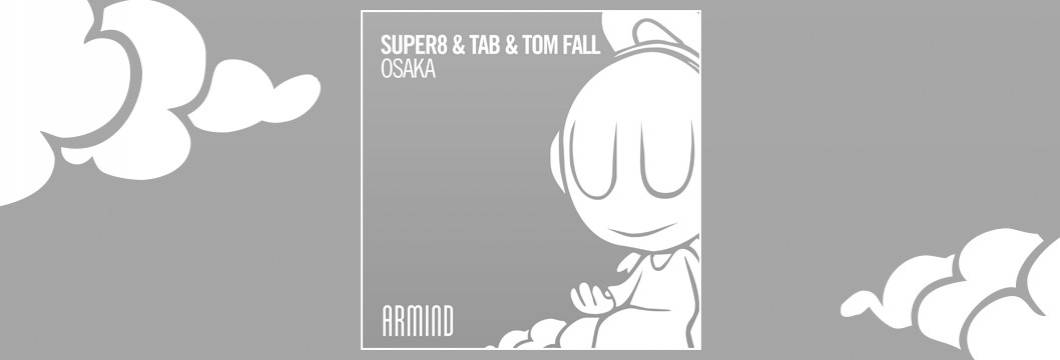OUT NOW on ARMIND: Super8 & Tab & Tom Fall – Osaka