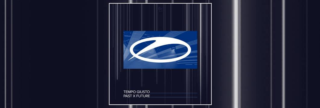 OUT NOW on ASOT: Tempo Giusto – Past x Future
