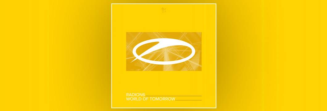 OUT NOW on ASOT: Radion6 – World Of Tomorrow