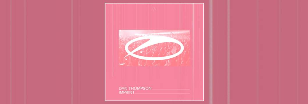 OUT NOW on ASOT: Dan Thompson – Imprint