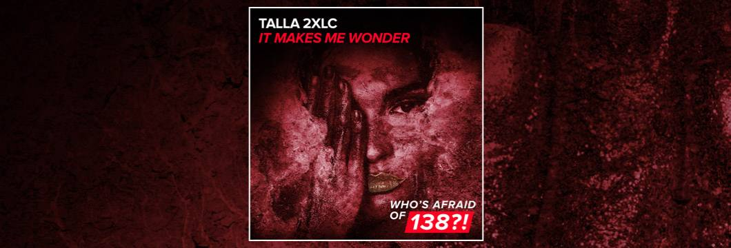 OUT NOW on WAO138?!: Talla 2XLC – It Makes Me Wonder