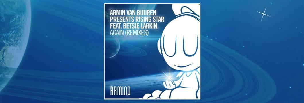 OUT NOW on ARMIND: Armin van Buuren presents Rising Star feat. Betsie Larkin – Again (Remixes)