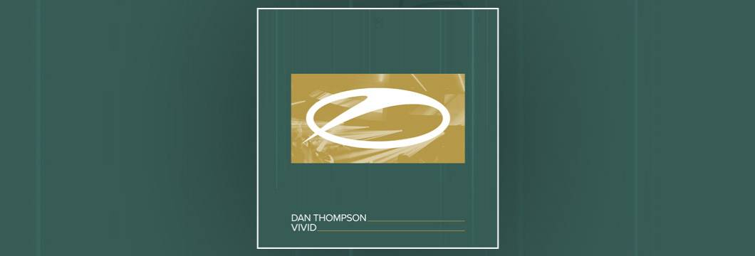 OUT NOW on ASOT: Dan Thompson – Vivid