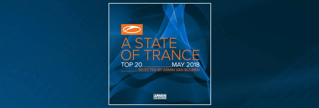 OUT NOW: A State Of Trance Top 20 – May 2018 (Selected by Armin van Buuren)