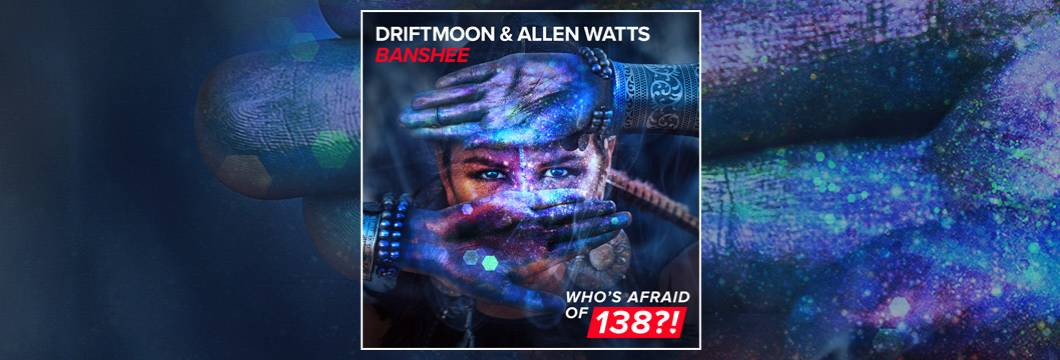 OUT NOW on WAO138?!: Driftmoon & Allen Watts – Banshee