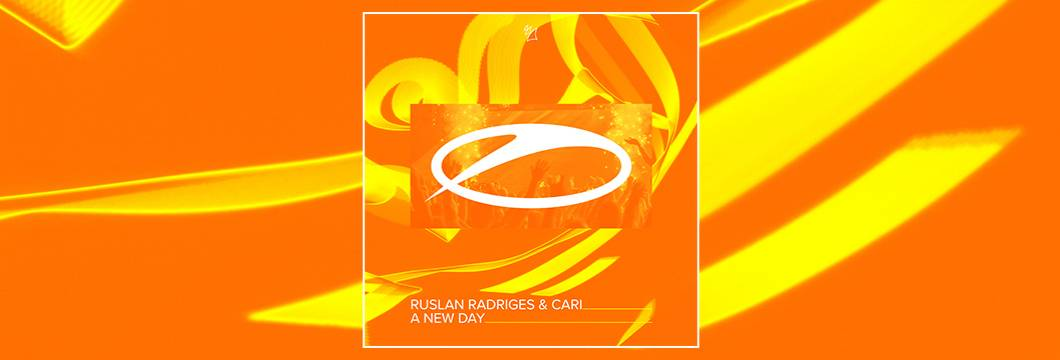 OUT NOW on ASOT: Ruslan Radriges & Cari – A New Day