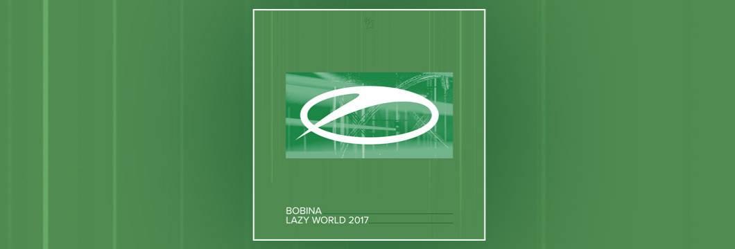 OUT NOW on ASOT: Bobina – Lazy World 2017