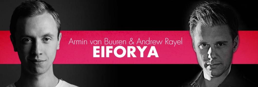 Armin van Buuren & Andrew Rayel – EIFORYA out now!