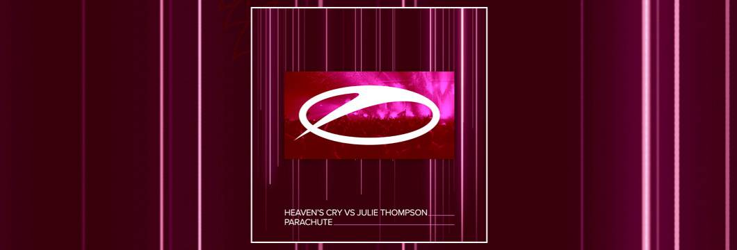OUT NOW on ASOT: Heaven's Cry vs Julie Thompson – Parachute