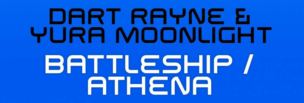 Dart Rayne & Yura Moonlight – Battleship / Athena out now!