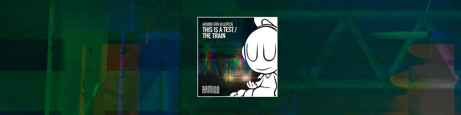 OUT NOW on ARMIND: Armin van Buuren – This Is A Test / The Train