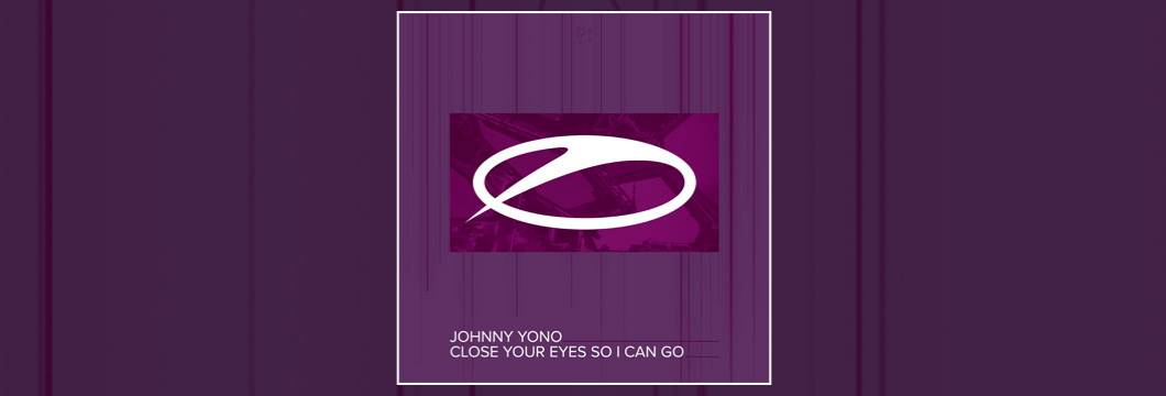 OUT NOW on ASOT: Johnny Yono – Close Your Eyes So I Can Go
