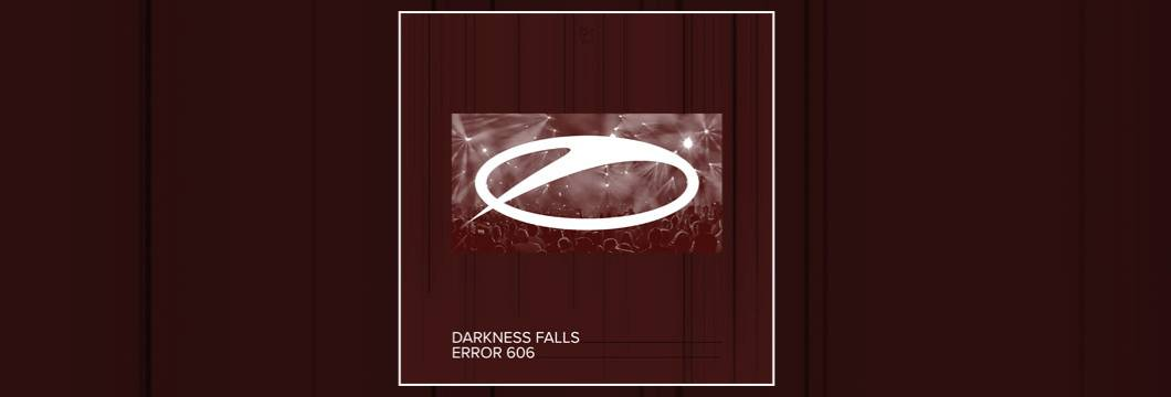 OUT NOW on ASOT: Darkness Falls – Error 606